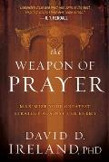 The Weapon of Prayer: Maximize Your Greatest Strategy Against the Enemy
