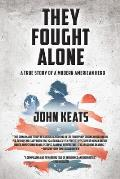 They Fought Alone A True Story of a Modern American Hero