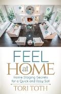 Feel at Home: Home Staging Secrets for a Quick and Easy Sell