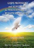 God's Provision and Agreement for Whosoever Will... by Faith Study Guide: Salvation