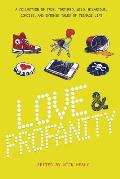 Love & Profanity A Collection of True Tortured Wild Hilarious Concise & Intense Tales of Teenage Lif