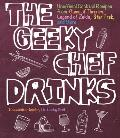 Geeky Chef Drinks Unofficial Drink & Cocktail Recipes from Game of Thrones Legend of Zelda Star Trek & More