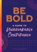 Be Bold A Guide to Unbreakable Confidence