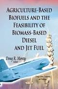Agriculture-Based Biofuels and the Feasibility of Biomass-Based Diesel and Jet Fuel