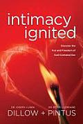 Intimacy Ignited Discover the Fun & Freedom of God Centered Sex