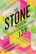 Stone Reader Modern Philosophy in 132 Arguments