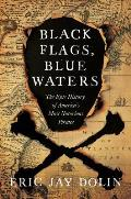 Black Flags Blue Waters The Epic History of Americas Most Notorious Pirates