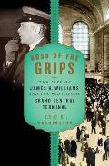 Boss of the Grips The Life of James H Williams & the Red Caps of Grand Central Terminal