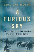Furious Sky The Five Hundred Year History of Americas Hurricanes