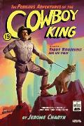 Perilous Adventures of the Cowboy King A Novel of Teddy Roosevelt & His Times
