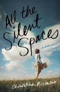 All the Silent Spaces A Memoir