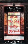 When the Red Gates Opened A Memoir of Chinas Reawakening