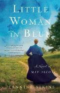 Little Woman in Blue A Novel of May Alcott