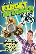 Fidget Spinner Tricks Hacks & Mods Amaze Your Friends with Spectacular Spinner Secrets