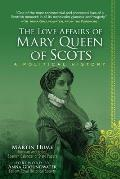 The Love Affairs of Mary Queen of Scots: A Political History