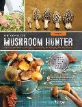 Complete Mushroom Hunter Revised Illustrated Guide to Foraging Harvesting & Enjoying Wild Mushrooms Including new sections on growing your own incredible edibles & off season collecting