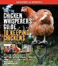 Chicken Whisperers Guide to Keeping Chickens Revised Everything you need to know & didnt know you need to know about backyard & urban chicken