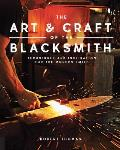 Art & Craft of the Blacksmith Techniques & Inspiration for the Modern Smith