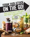 Vegan Yack Attack on the Go Plant Based Recipes for Your Fast Paced Vegan Lifestyle burst Quick & Easy Portable Make Ahead & More
