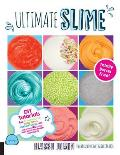 Ultimate Slime: DIY Tutorials for Crunchy Slime, Fluffy Slime, Fishbowl Slime, and More Than 100 Other Oddly Satisfying Recipes and Projects - Totally Borax Free