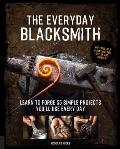 Everyday Blacksmith Learn to forge 55 simple projects youll use every day with multiple variations for styles & finishes