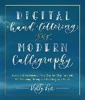 Digital Hand Lettering and Modern Calligraphy: Essential Techniques for Creating Modern Styles Plus Step-by-Step Tutorials for Scanning, Editing, and Working on a Tablet