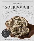 New World Sourdough: Artisan Techniques for Creative Homemade Fermented Breads; With Recipes for Birote, Bagels, Pan de Coco, Beignets, and More