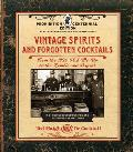 Vintage Spirits & Forgotten Cocktails Prohibition Centennial Edition From the 1920 Pick Me Up to the Zombie & Beyond 150+ Rediscovered Recipes & the Stories Behind Them With a New Introduction & 66 New Recipes