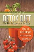 Detox Diet - The Way to Rejuvenate the Body: How to Lose Weight and Increase Longevity