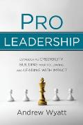 Pro Leadership: Establishing Your Credibility, Building Your Following and Leading with Impact