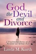 God, the Devil and Divorce: A Transformative Journey Out of Emotional and Spiritual Abuse