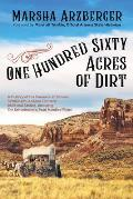 One Hundred Sixty Acres of Dirt: A History of the Pioneers of Kansas Settlement, Arizona Territory, 1909 and Stories, Including the Schoolmarm's Pearl