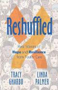 Reshuffled: Stories of Hope and Resilience from Foster Care