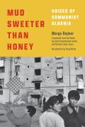 Mud Sweeter Than Honey: Voices of Communist Albania