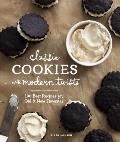 Classic Cookies with Modern Twists 100 Recipes for Old & New Favorites
