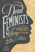 Dead Feminists: Historic Heroines in Living Color