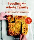 Feeding the Whole Family Cooking with Whole Foods More Than 200 Recipes for Feeding Babies Young Children & Their Parents
