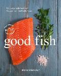 Good Fish 100 Sustainable Seafood Recipes from the Pacific Coast