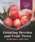 Growing Berries & Fruit Trees in the Pacific Northwest How to Grow Abundant Organic Fruit in Your Backyard