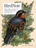 BirdNote Chirps Quirks & Stories of 100 Birds from the Popular Public Radio Show