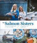 Salmon Sisters Feasting Fishing & Living in Alaska
