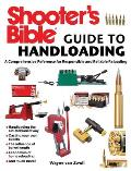 Shooters Bible Guide to Handloading A Comprehensive Reference for Responsible & Reliable Reloading