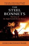 Steel Bonnets The Story of the Anglo Scottish Border Reivers