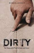 Dirty: The Provocative Truth of Love and Grace