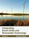 Integrating Smart Grids and Renewable Technology: Volume V