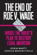End of Roe v Wade Inside the Rights Plan to Destroy Legal Abortion