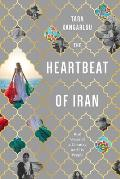 Heartbeat of Iran Real Voices of A Country & Its People