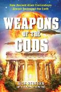 Weapons of the Gods How Ancient Alien Civilizations Almost Destroyed the Earth