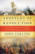 Apostles of Revolution Jefferson Paine Monroe & the Struggle Against the Old Order in America & Europe