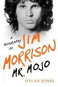 Mr Mojo A Biography of Jim Morrison